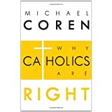 WHY CATHOLICS ARE RIGHTby Michael Coren