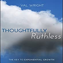 Thoughtfully Ruthless: The Key to Exponential Growth Audiobook by Val Wright Narrated by Hillary Huber, Sean Pratt