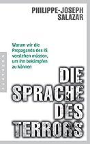 DIE SPRACHE DES TERRORS: WARUM WIR DIE PROPAGANDA DES IS VERSTEHEN MÜSSEN, UM IHN BEKÄMPFEN ZU KÖNNEN (GERMAN EDITION)