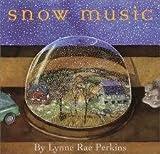 Snow Music (0439677734) by Lynne Rae Perkins