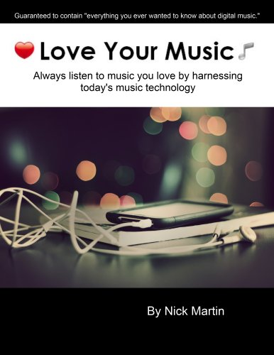 Love Your Music - Always listen to music you love by harnessing today's digital music technology