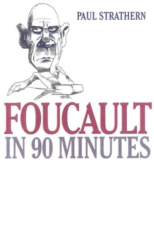 Foucault in 90 Minutes: Philosophers in 90 Minutes (Philsophers in 90 Minutes)