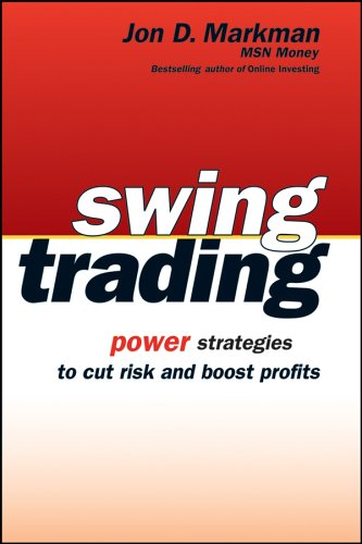 Swing trading power strategies to cut risk and boost profits by jon markman