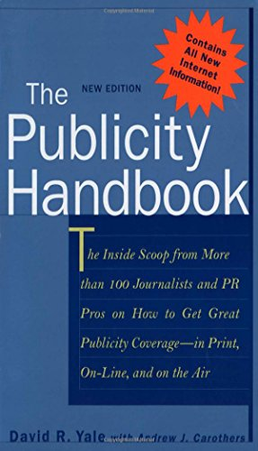 The Publicity Handbook, New Edition : The Inside Scoop from More than 100 Journalists and PR Pros on How to Get Great Publicity Coverage