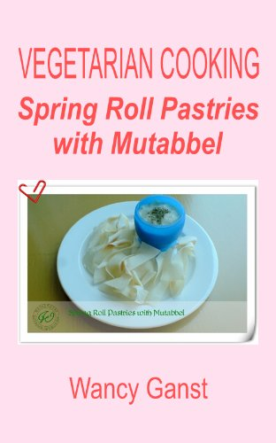 Vegetarian Cooking: Spring Roll Pastries With Mutabbel (Vegetarian Cooking - Snacks Or Desserts Book 17)
