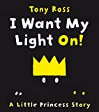 Tony Ross I Want My Light On! (Little Princess)