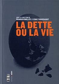 La dette ou la vie par Damien Millet