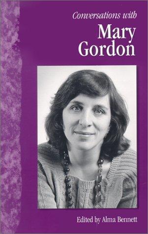 Conversations With Mary Gordon, MARY GORDON, ALMA BENNETT