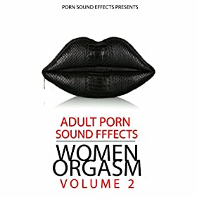 Women Orgasm: Vol.2 (Porn Sound Effects, Adult Fx, Sex Sounds, Porn Audio Tracks, Women Orgasm, Squirt & Siberian, Hot, 2011, Dj, Party) [Explicit]