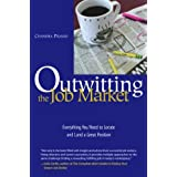 Outwitting the Job Market: Everything You Need to Locate and Land a Great Position