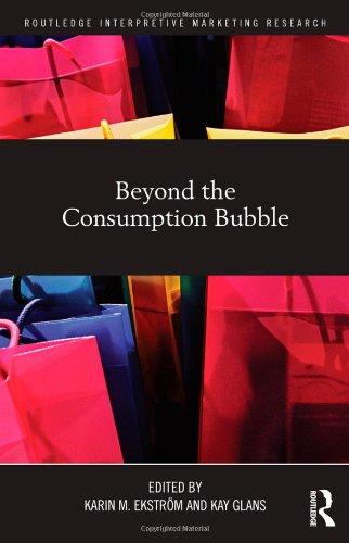 Beyond the Consumption Bubble (Routledge Interpretive Marketing Research)