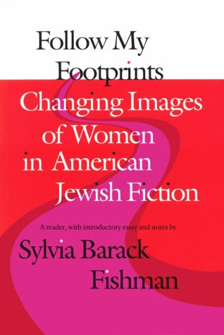 Follow My Footprints: Changing Images of Women in American Jewish Fiction (Brandeis Series in American Jewish History, Culture, and Life)