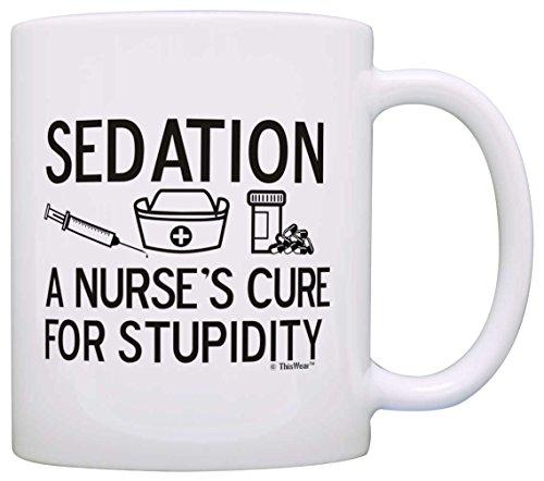 Nurse Appreciation Gift Sedation Nurse's Cure for Stupidity Nursing Gift Coffee Mug Tea Cup White (Registered Nurse Coffee compare prices)