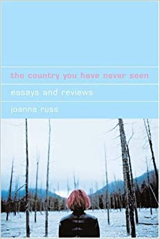 The Country You Have Never Seen: Essays and Reviews (Liverpool University Press - Liverpool Science Fiction... by Joanna Russ