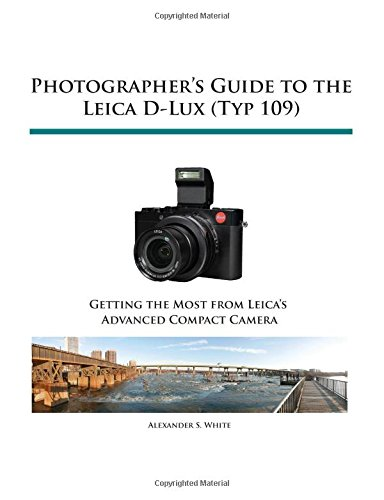 Photographer's Guide to the Leica D-Lux (Typ 109), by Alexander S. White