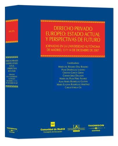 Derecho Privado Europeo: Estado actual y perspectivas de futuro: Jornadas en la Universidad Autónoma de Madrid, 13 y 14 de diciembre (Estudios y Comentarios de Legislación)
