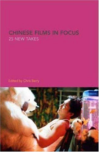 Chinese Films in Focus: 25 New Takes (World film &...