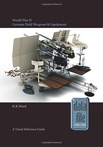 World War II German Field Weapons & Equipment: A Visual Reference Guide (Datafile 1939-1945)
