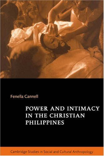 Power and Intimacy in the Christian Philippines (Cambridge Studies in Social and Cultural Anthropology)