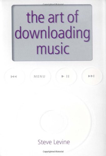 The Art of Downloading Music: A Thorough Affordable Guide to Music Downloading with Emphasis on iPod and iTunes