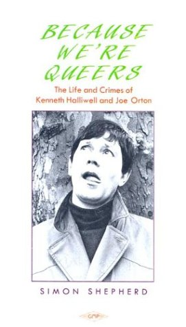 Because Were Queers Life and Times of Kenneth Halliwell and Joe Orton