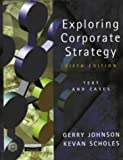 Exploring Corporate Strategy: Text and Cases (5th Edition) (0130807400) by Gerry Johnson