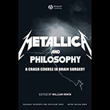 Metallica and Philosophy: A Crash Course in Brain Surgery Audiobook by William Irwin Narrated by Jeff Preston