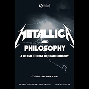Metallica and Philosophy: A Crash Course in Brain Surgery | [William Irwin]