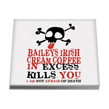 Teeburon Baileys Irish Cream Coffee In Excess Kills You I Am Not Afraid Of Death Canvas Wall Art  12 X 8 Inch
