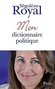 Mon dictionnaire politique par S�gol�ne Royal