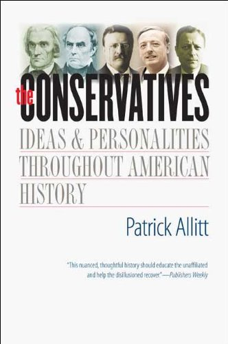 The Conservatives: Ideas and Personalities Throughout American History: Patrick Allitt: 9780300164183: Amazon.com: Books