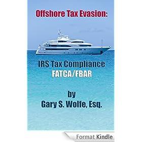 Offshore Tax Evasion: IRS Tax Compliance FATCA/FBAR (English Edition)