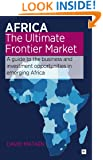 Africa - The Ultimate Frontier Market: A Guide to the Business and Investment Opportunities in Emerging Africa by David Mataen