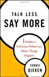 Image of Talk Less, Say More: Three Habits to Influence Others and Make Things Happen
