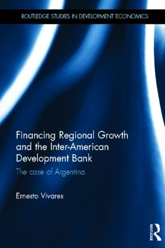Financing Regional Growth and the Inter-American Development Bank: The Case of Argentina (Routledge Studies in Developme