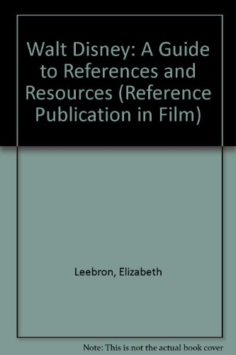 Walt Disney: A Guide to References and Resources (Reference Publication in Film), by Elizabeth Leebron, Lynn Gartley