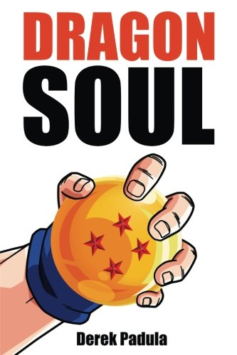 Dragon Soul 30 Years of Dragon Ball Fandom [Padula, Derek] (Tapa Blanda)