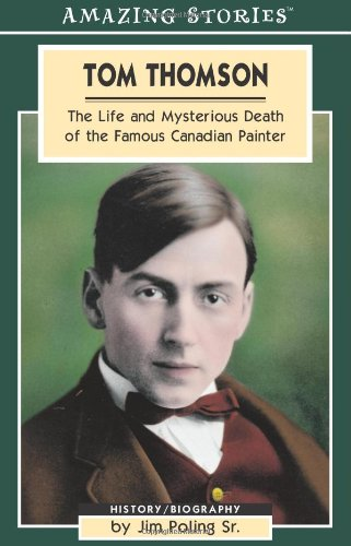 Tom Thomson: The Life and Mysterious Death of the Famous Canadian Painter (Amazing Stories)