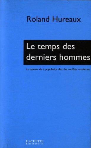 Roland Hureaux - Le temps des derniers hommes:Le devenir de la population dans les sociétés modernes