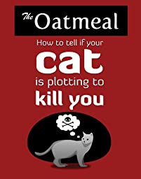 How To Tell If Your Cat Is Plotting To Kill You by The Oatmeal ebook deal