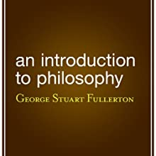 An Introduction to Philosophy (       UNABRIDGED) by George Stuart Fullerton Narrated by Mark Moseley