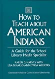 img - for How to Teach about American Indians: A Guide for the School Library Media Specialist (Libraries Unlimited Professional Guides in School Librarianship) book / textbook / text book