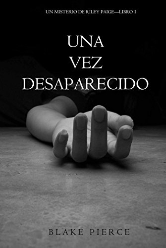 Una Vez Desaparecido (Un Misterio De Riley Paige-Libro 1)