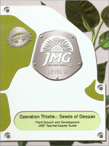 Operation Thistle: Seeds of Despair: Plant Growth & Development; Level 2 (JMG) (Junior Master Gardener Books compare prices)