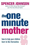 The One-minute Mother: How to Help Your Children Learn to Like Themselves (The One Minute Manager) (0007191421) by Johnson, Spencer