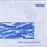 echange, troc Tortoise - Millions Now Living Will Never Die (Réédition Deluxe + Coupon)