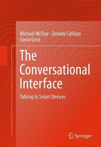 The Conversational Interface: Talking to Smart Devices, by Michael McTear, Zoraida Callejas, David Griol Barres