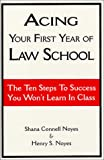 Acing Your First Year of Law School: The Ten Steps to Success You Won