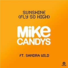 Mike Candys feat. Sandra Wild - Sunshine (Fly So High)