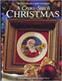 A Cross-Stitch Christmas; Celebrations in Stitches (Better Homes and Gardens) Better Homes and gardens
